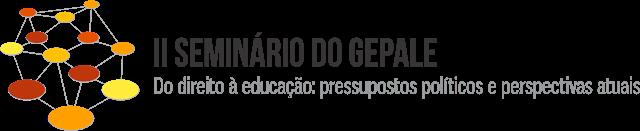 II Seminário do GEPALE – Do direito à educação: pressupostos políticos e perspectivas atuais