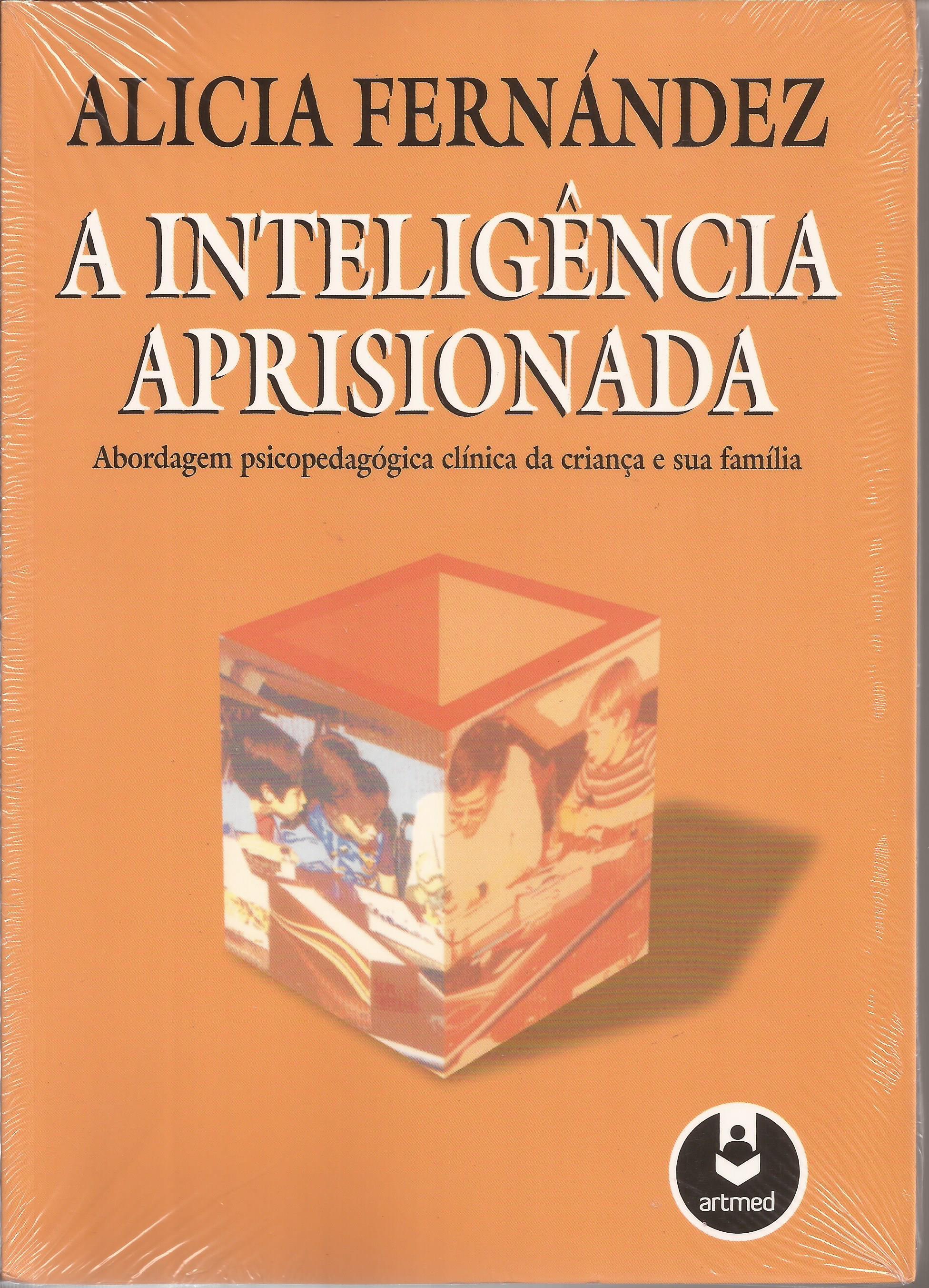 A Inteligência Aprisionada – Abordagem Psicopedagógica Clínica da Criança e sua Família