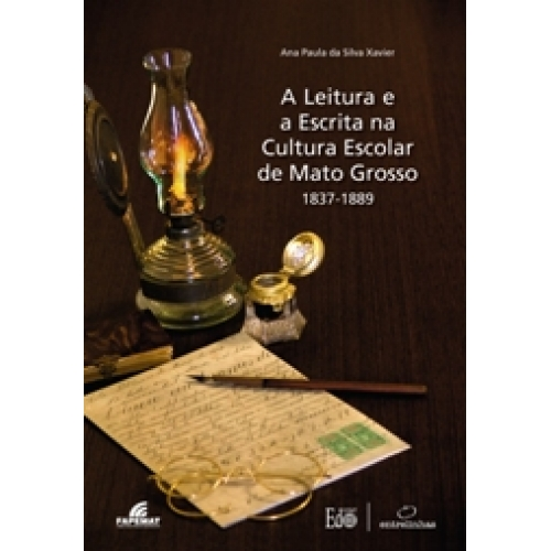 A Leitura e a Escrita na Cultura Escolar de Mato Grosso – 1837-1889