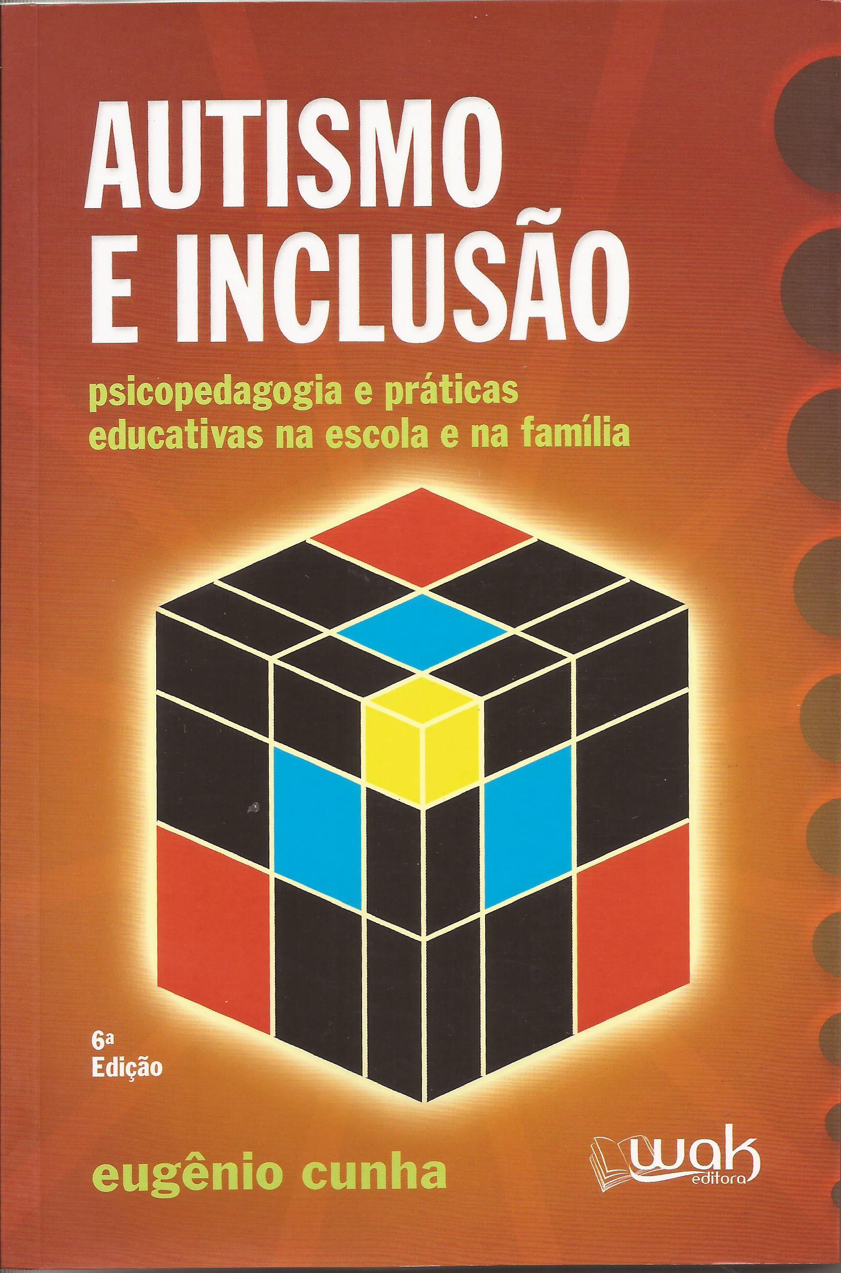 Autismo e Inclusão – psicopedagogia e práticas educativas na escola e na família