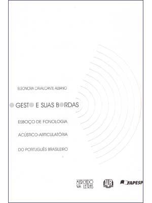 Gesto e suas bordas: esboço de fonologia acústico articulatória do português brasileiro