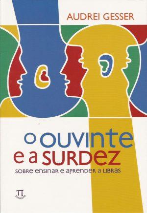 O ouvinte e a surdez - sobre ensinar e aprender a Libras