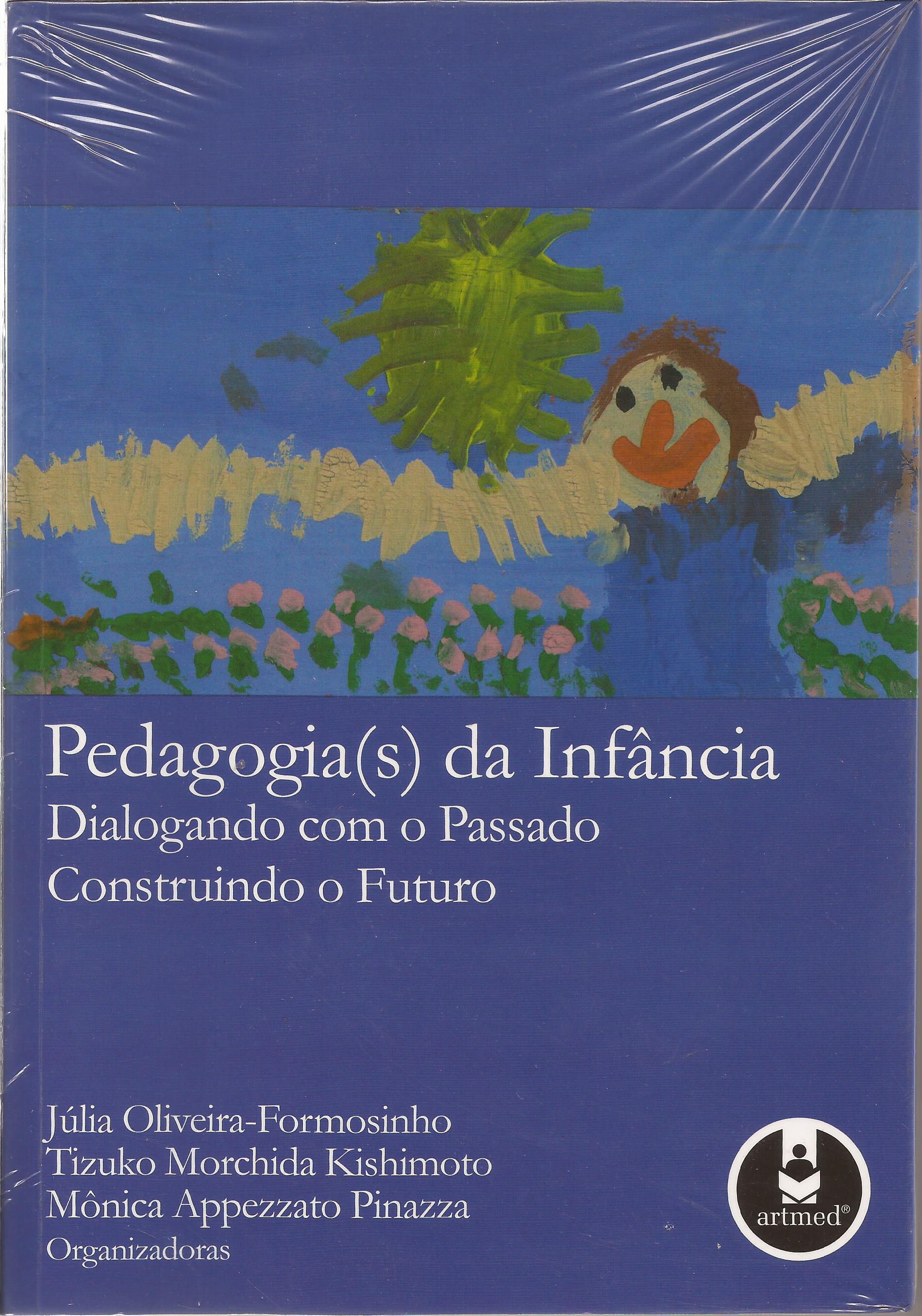 Pedagogia(s) da Infância – Dialogando com o Passado Construindo o Futuro