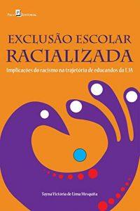 EXCLUSÃO ESCOLAR RACIALIZADA – IMPLICAÇÕES DO RACISMO NA TRAJETÓRIA DE EDUCANDOS DA EJA