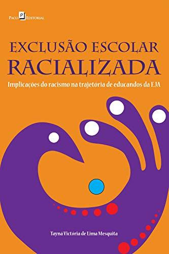 EXCLUSÃO ESCOLAR RACIALIZADA: IMPLICAÇÕES DO RACISMO NA TRAJETÓRIA DE EDUCANDOS DA EJA