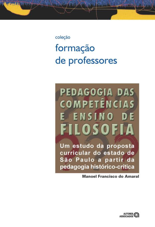 Pedagogia das competências e ensino de filosofia: um estudo da proposta curricular do estado de São Paulo a partir da pedagogia histórico-crítica