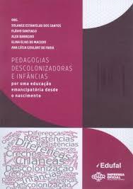 Pedagogias descolonizadoras – por uma educação emancipatória desde o nascimento