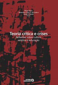 Teoria crítica e crises – reflexões sobre cultura, estética e educação
