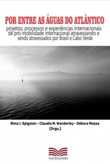 Por entre as águas do Atlântico – projetos, processos e experiências internacionais de pró-mobilidade internacional atravessando e sendo atravessados por Brasil e Cabo Verde
