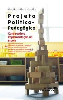 Projeto político-pedagógico: construção e implementação na escola