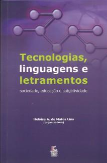 Tecnologias, linguagens e letramentos – sociedade, educação e subjetividade. (e-book)