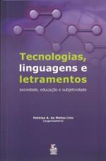 Tecnologias, linguagens e letramentos – sociedade, educação e subjetividade.