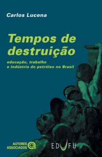 Tempos de destruição: educação, trabalho e indústria do petróleo no Brasil