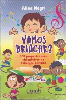 Vamos brincar? – 150 propostas para desenvolver na Educação Infantil